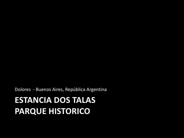 Dolores  - Buenos Aires, República Argentina<br />Estancia dos talasparque historico<br />