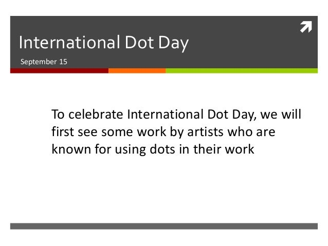  International Dot Day September 15 To celebrate International Dot Day, we will first see some work by artists who are kn...