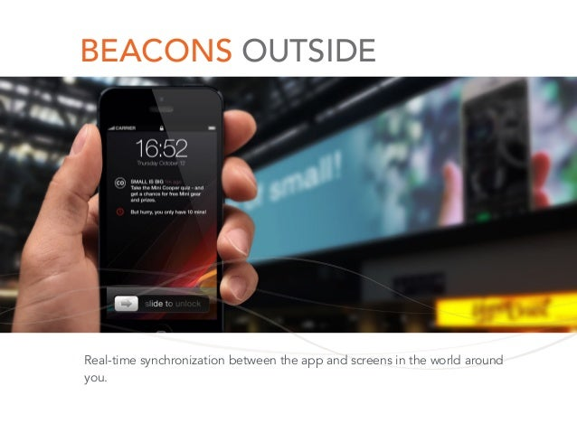 BEACONS OUTSIDE Real-time synchronization between the app and screens in the world around you.