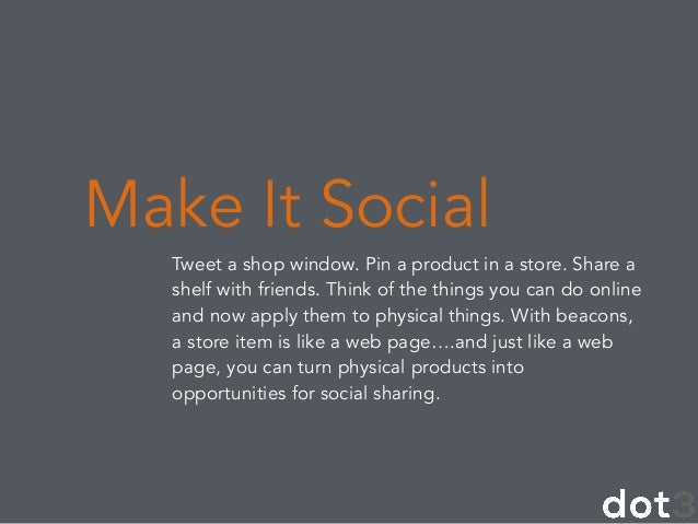 Tweet a shop window. Pin a product in a store. Share a shelf with friends. Think of the things you can do online and now a...