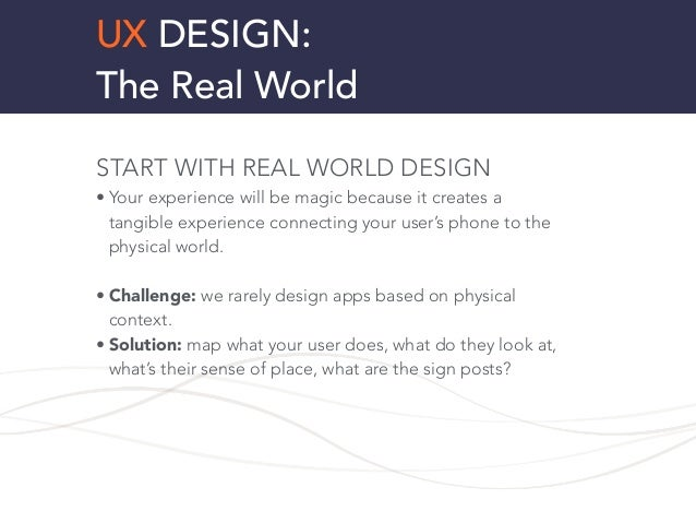 UX DESIGN: The Real World START WITH REAL WORLD DESIGN • Your experience will be magic because it creates a tangible exper...
