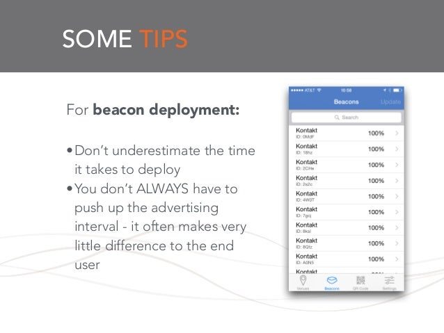 SOME TIPS For beacon deployment: ! •Don't underestimate the time it takes to deploy •You don't ALWAYS have to push up the ...