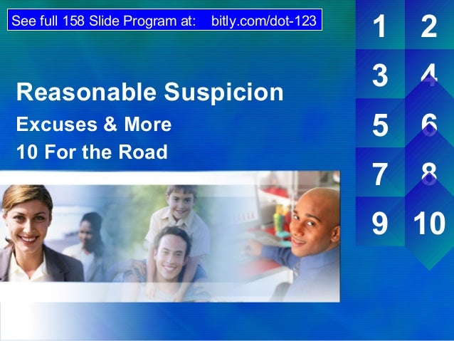 See full 158 Slide Program at:  bitly.com/dot-123  Reasonable Suspicion Excuses & More 10 For the Road  1  2  3  4  5  6  ...