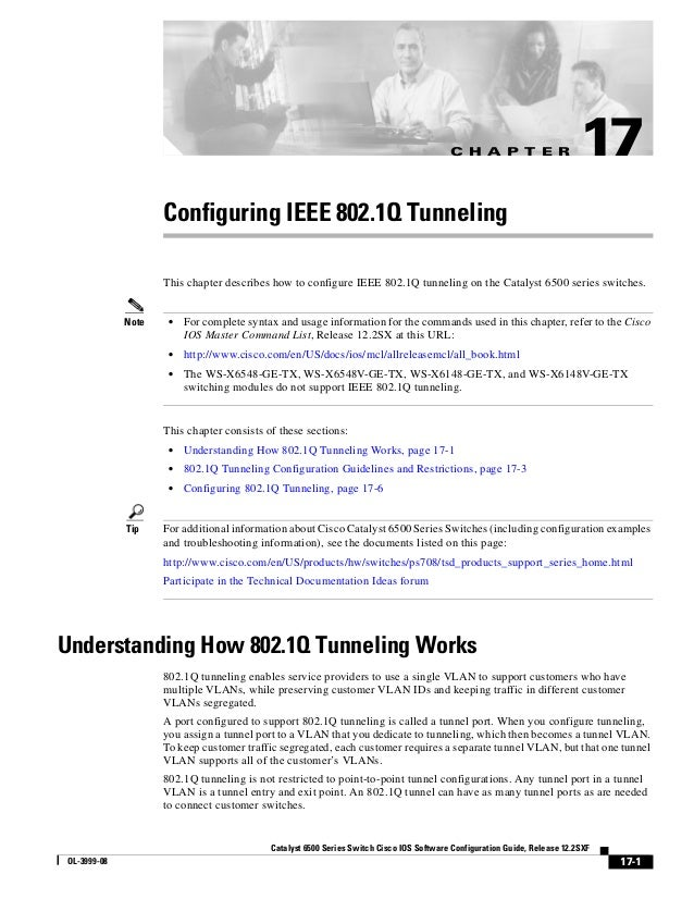 C H A P T E R  17  Configuring IEEE 802.1Q Tunneling This chapter describes how to configure IEEE 802.1Q tunneling on the ...