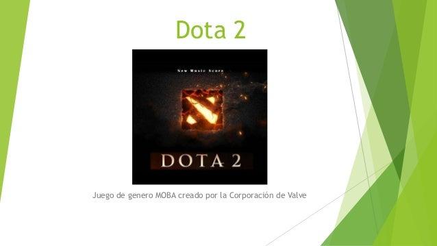 Dota 2 Juego de genero MOBA creado por la Corporación de Valve