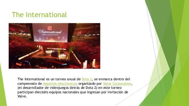 The International The International es un torneo anual de Dota 2, se enmarca dentro del campeonato de deportes electrónico...
