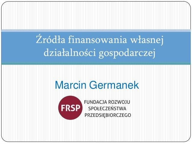 Marcin Germanek Źródła finansowania własnej działalności gospodarczej
