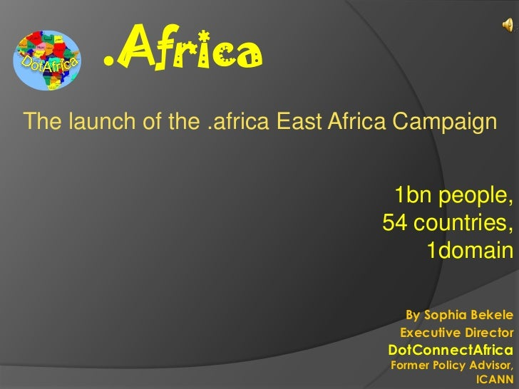 .AfricaThe launch of the .africa East Africa Campaign                                   1bn people,                       ...