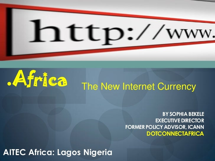 .Africa            The New Internet Currency                                           BY SOPHIA BEKELE                   ...