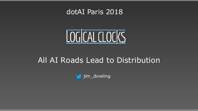 All AI Roads Lead to Distribution jim_dowling dotAI Paris 2018