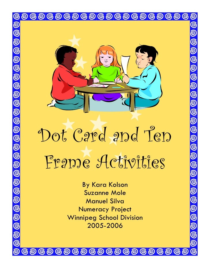 1Dot Card and TenFrame Activities       By Kara Kolson        Suzanne Mole        Manuel Silva      Numeracy Project   Win...