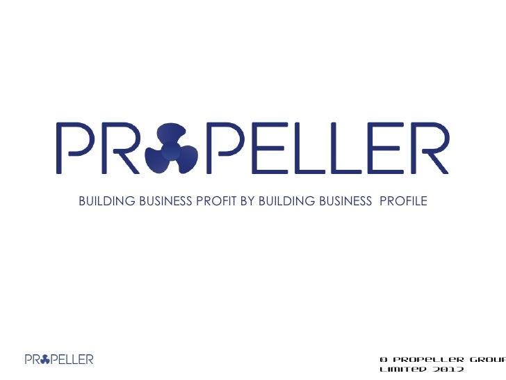 BUILDING BUSINESS PROFIT BY BUILDING BUSINESS PROFILE                                             © Propeller Group       ...