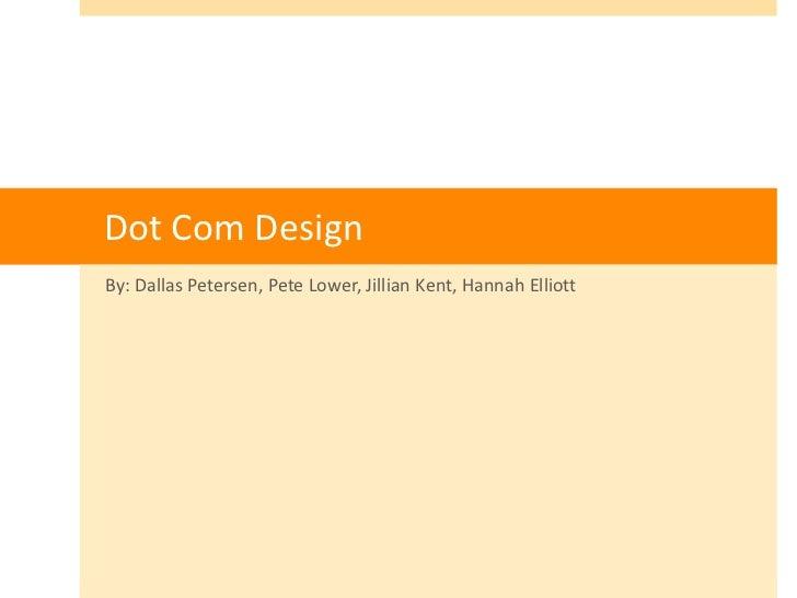 Dot Com Design<br />By: Dallas Petersen, Pete Lower, Jillian Kent, Hannah Elliott<br />