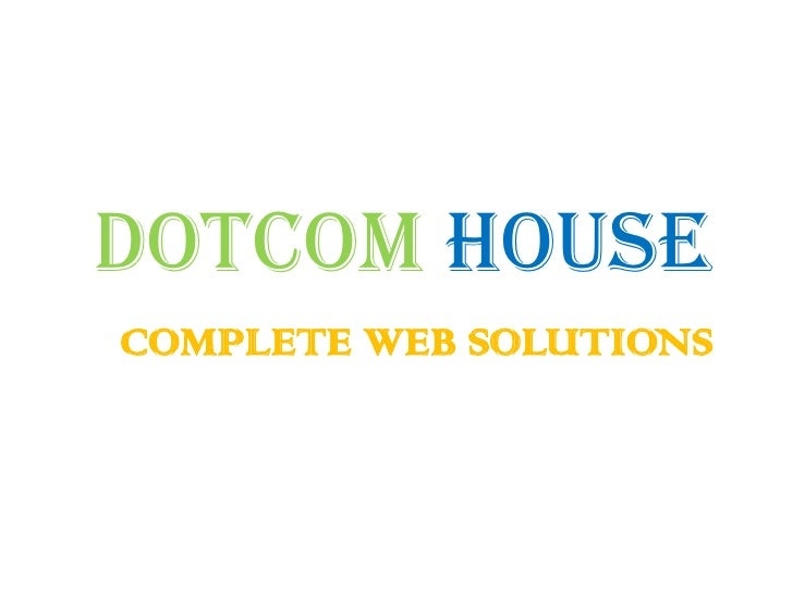 DotcomHouse<br />COMPLETE WEB SOLUTIONS<br />