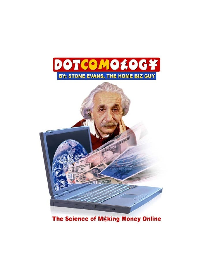 DOTCOMOLOGY                       BY: STONE EVANS, THE HOME BIZ GUY     Click Here To Discover 3 Easy Steps To Make Money ...