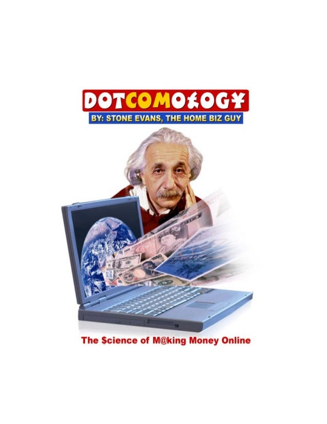 DOTCOMOLOGY                     BY: STONE EVANS, THE HOME BIZ GUY   Click Here To Discover 3 Easy Steps To Make Money Onli...