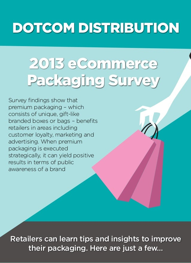 DOTCOM DISTRIBUTION Retailers can learn tips and insights to improve their packaging. Here are just a few… Survey findings...