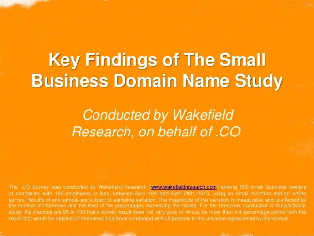 Key Findings of The SmallBusiness Domain Name StudyConducted by WakefieldResearch, on behalf of .COThe .CO Survey was cond...