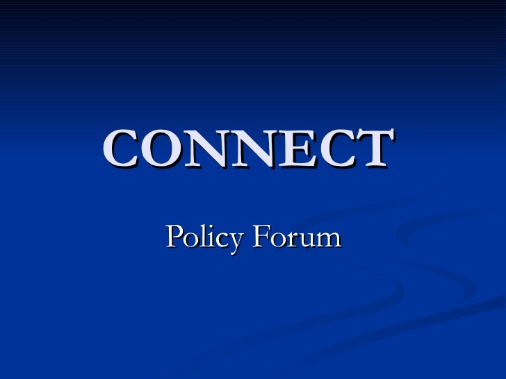 CONNECT   Policy Forum