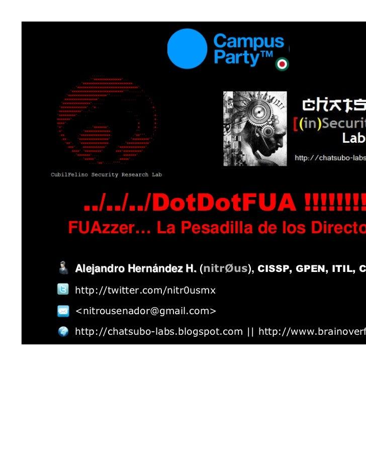 ../../../DotDotFUA !!!!!!!!!!FUAzzer… La Pesadilla de los DirectoriosAlejandro Hernández H. (nitrØus), CISSP, GPEN, ITIL, ...