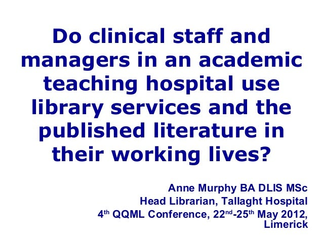 Do clinical staff andmanagers in an academicteaching hospital uselibrary services and thepublished literature intheir work...