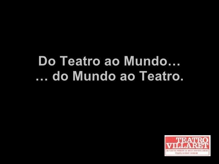 Do Teatro ao Mundo… … do Mundo ao Teatro.