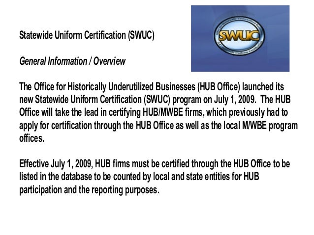 Statewide Uniform Certification (SWUC) General Information / Overview The Office for Historically Underutilized Businesses...