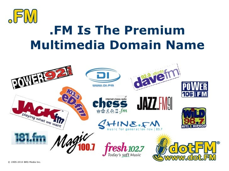 .FM Is The Premium Multimedia Domain Name © 1995-2010 BRS Media Inc.