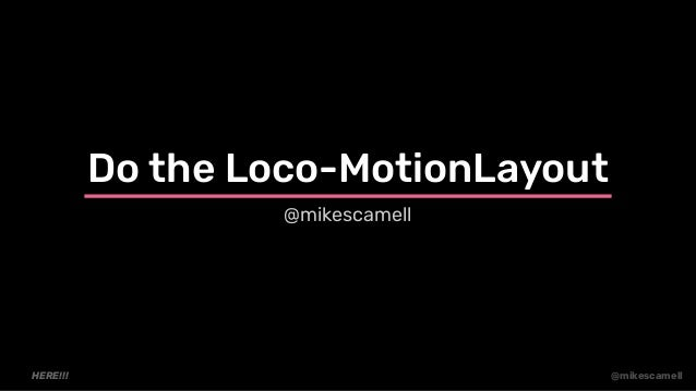 @mikescamell Do the Loco-MotionLayout @mikescamell HERE!!!