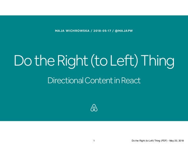 DotheRight(toLeft)Thing DirectionalContentinReact MAJA WICHROWSKA / 2018-05-17 / @MAJAPW 1 Do the Right (to Left) Thing (P...