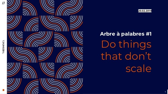 Arbre à palabres #1 - Do things that don't scale