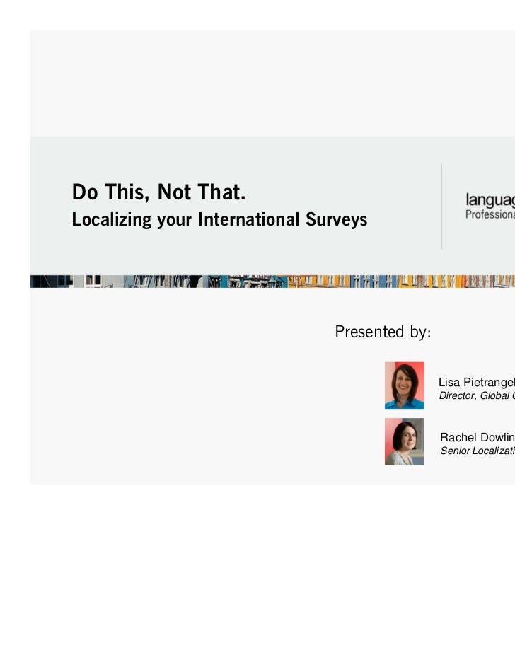 Do This, Not That.Localizing your International Surveys                                Presented by:                      ...