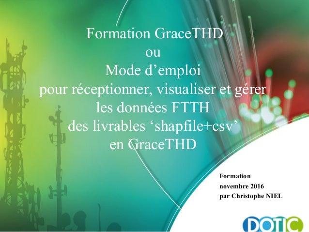 Formation GraceTHD ou Mode d'emploi pour réceptionner, visualiser et gérer les données FTTH des livrables 'shapfile+csv' e...