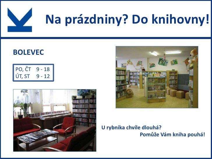 Na prázdniny? Do knihovny!BOLEVECPO, ČT 9 - 18ÚT, ST 9 - 12                   U rybníka chvíle dlouhá?                    ...