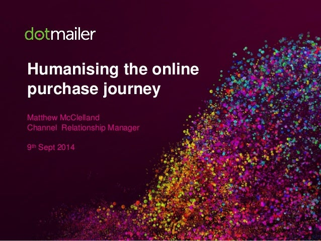 Humanising the online purchase journey  Matthew McClelland  Channel Relationship Manager  9thSept 2014