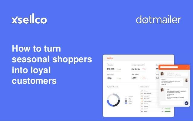 How to turn seasonal shoppers into loyal customers