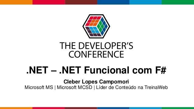 Globalcode – Open4education .NET – .NET Funcional com F# Cleber Lopes Campomori Microsoft MS   Microsoft MCSD   Líder de C...