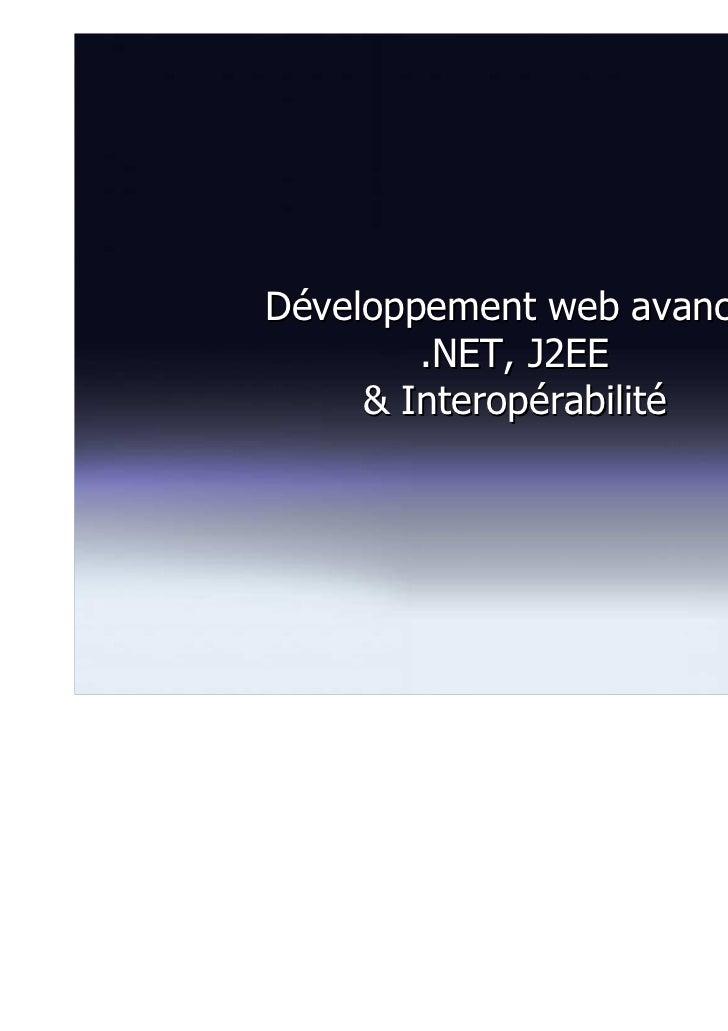 Développement web avancé,        .NET, J2EE     & Interopérabilité