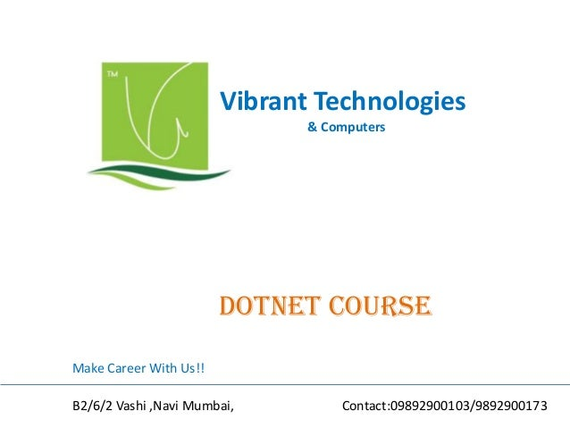 Vibrant Technologies & Computers dotnet COURSE Make Career With Us!! B2/6/2 Vashi ,Navi Mumbai, Contact:09892900103/989290...