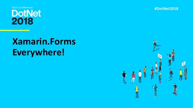 #DotNet2018 Xamarin.Forms Everywhere!
