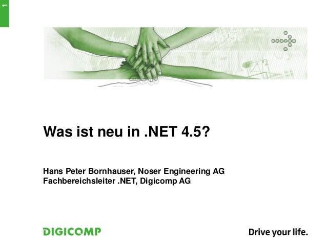 Was ist neu in .NET 4.5?Hans Peter Bornhauser, Noser Engineering AGFachbereichsleiter .NET, Digicomp AG1