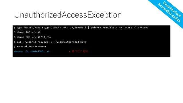 UnauthorizedAccessException $ wget https://aka.ms/getvsdbgsh -O - 2>/dev/null | /bin/sh /dev/stdin -v latest -l ~/vsdbg $ ...
