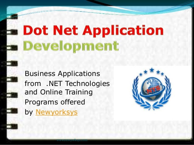 Business Applications from .NET Technologies - Overview and Online Training Programs offered by Newyorksys www.newyorksys....