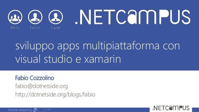 Template designed by sviluppo apps multipiattaforma con visual studio e xamarin Fabio Cozzolino fabio@dotnetside.org http:...