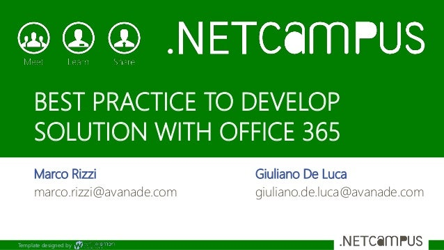 Template designed by BEST PRACTICE TO DEVELOP SOLUTION WITH OFFICE 365 Marco Rizzi marco.rizzi@avanade.com Giuliano De Luc...