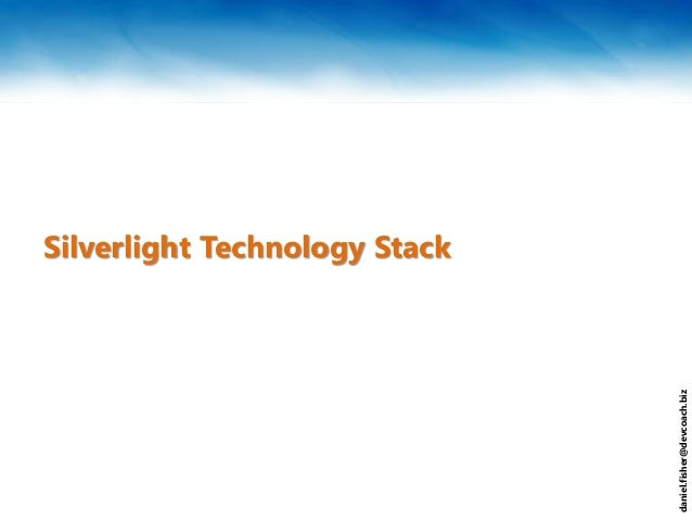 daniel.fisher@devcoach.biz Silverlight Technology Stack