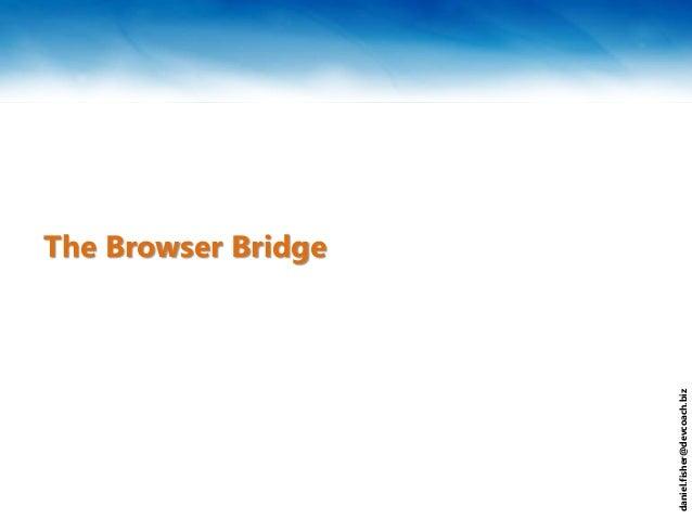 daniel.fisher@devcoach.biz The Browser Bridge