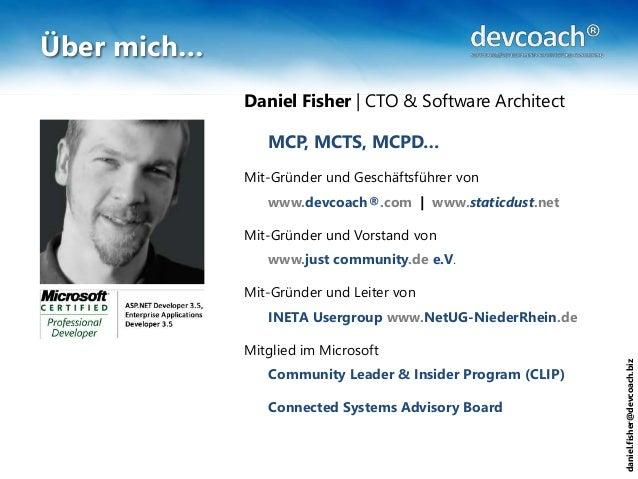daniel.fisher@devcoach.biz Über mich… Daniel Fisher   CTO & Software Architect MCP, MCTS, MCPD… Mit-Gründer und Geschäftsf...