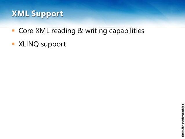 daniel.fisher@devcoach.biz XML Support  Core XML reading & writing capabilities  XLINQ support