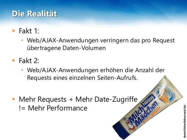 daniel.fisher@devcoach.biz Die Realität  Fakt 1: • Web/AJAX-Anwendungen verringern das pro Request übertragene Daten-Volu...